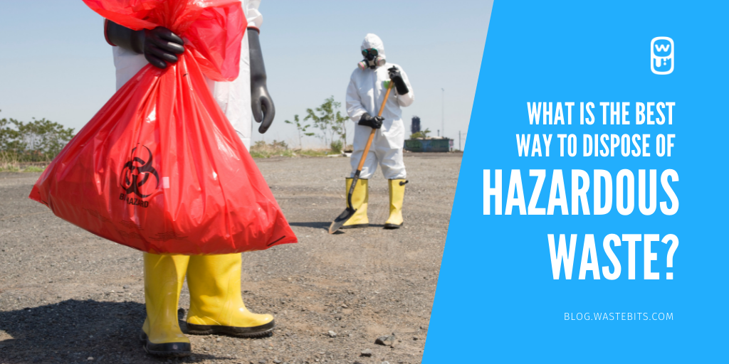 What is the best way to dispose of Hazardous Waste?