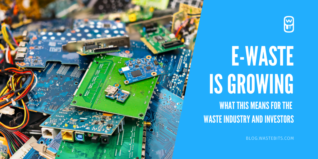E-Waste is Growing - What This Means For The Waste Industry and Investors