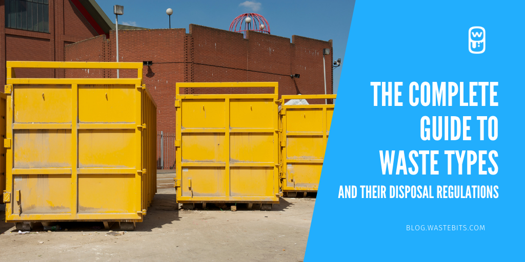 The Complete Guide to Waste Types and their Disposal Regulations