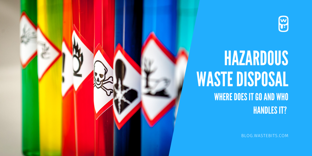 Hazardous Waste Disposal - Where Does It Go and Who Handles It?