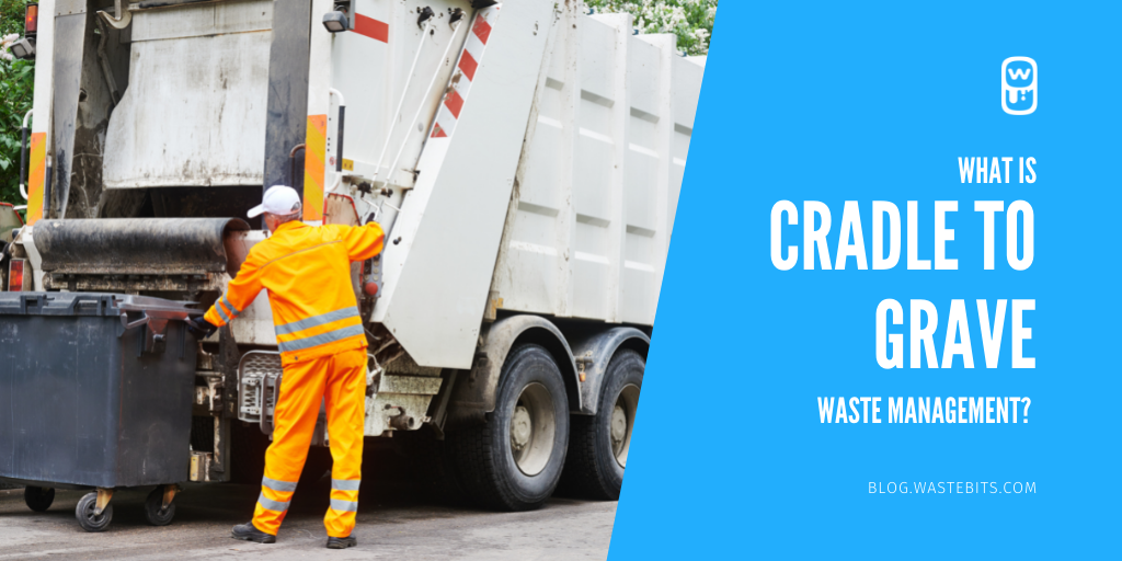 What is Cradle to Grave Waste Management?